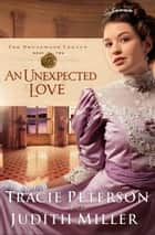 Unexpected Love, An (The Broadmoor Legacy Book #2) ebook by Tracie Peterson, Judith Miller