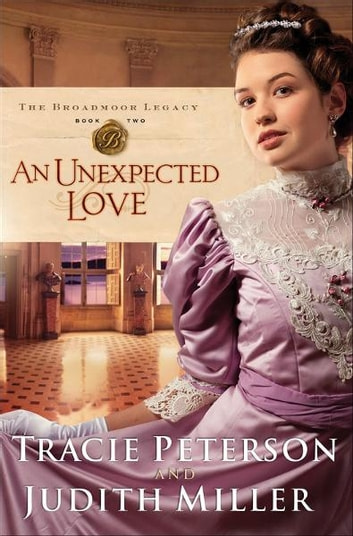 Unexpected Love, An (The Broadmoor Legacy Book #2) ebook by Tracie Peterson,Judith Miller