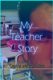 My Teacher Story ebook by Samuel Lee