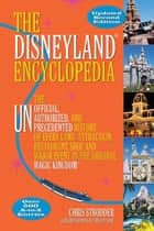The Disneyland Encyclopedia - The Unofficial, Unauthorized, and Unprecedented History of Every Land, Attraction, Restaurant, Shop, and Major Event in the Original Magic Kingdom ebook by Chris Strodder