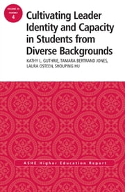 Cultivating Leader Identity and Capacity in Students from Diverse Backgrounds - ASHE Higher Education Report, 39:4 ebook by Kathy L. Guthrie,Tamara Bertrand Jones,Laura K. Osteen,Shouping Hu