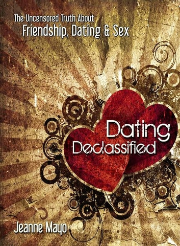 dating declassified jeanne mayo Dating declassified : the uncensored truth about dating, friendship & sex (jeanne mayo) at booksamillioncom mayo, renowned youth culture expert, talks bluntly about.