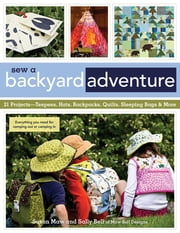 Sew a Backyard Adventure - 21 Projects Teepees, Hats, Backpacks, Quilts, Sleeping Bags & More ebook by Susan Maw,Sally Bell