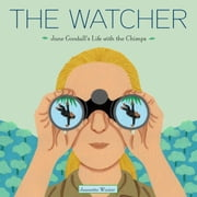 The Watcher - Jane Goodall's Life with the Chimps ebook by Jeanette Winter,Jeanette Winter