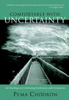 Comfortable with Uncertainty ebook by Pema Chodron