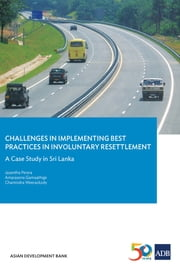 Challenges in Implementing Best Practices in Involuntary Resettlement - A Case Study in Sri Lanka ebook by Jayantha Perera, Amarasena Gamaathige, Chamindra Weerackody