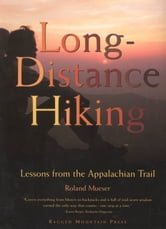 Long-Distance Hiking: Lessons from the Appalachian Trail ebook by Roland Mueser