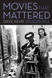Movies That Mattered - More Reviews from a Transformative Decade eBook by Dave Kehr