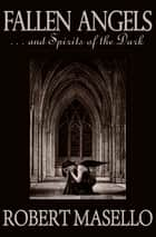 Fallen Angels - . . . And Spirits of the Dark ebook by Robert Masello