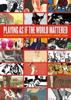 Playing As If The World Mattered - An Illustrated History of Activism in Sports ebook by Gabriel Kuhn