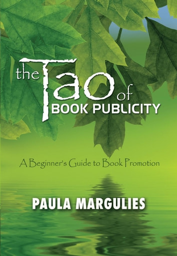 The Tao Of Book Publicity - A Beginner's Guide to Book Promotion ebook by Paula Margulies