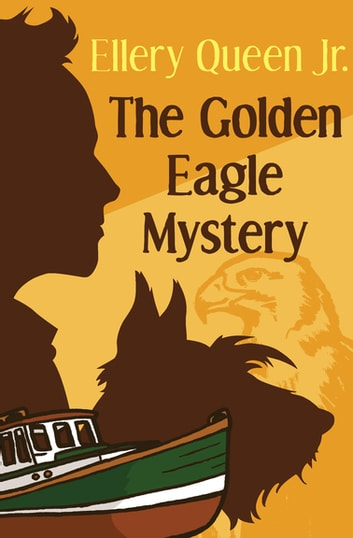 The Golden Eagle Mystery ebook by Ellery Queen Jr.