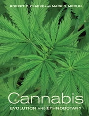 Cannabis - Evolution and Ethnobotany ebook by Robert Clarke,Mark Merlin