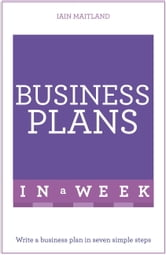 Business Plans In A Week - Write A Business Plan In Seven Simple Steps ebook by Iain Maitland