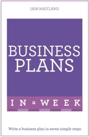Business Plans In A Week - Write A Successful Business Plan In Seven Simple Steps ebook by Iain Maitland