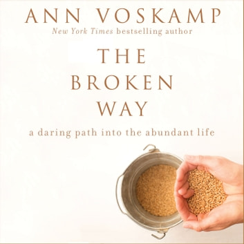 The Broken Way - A Daring Path into the Abundant Life audiobook by Ann Voskamp