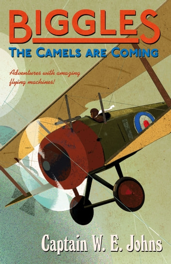 Biggles: The Camels Are Coming ebook by W E Johns
