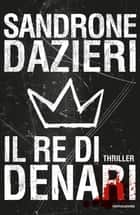 Il re di denari ebook by Sandrone Dazieri