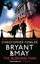 Bryant & May - The Burning Man - (Bryant & May 12) ebook by Christopher Fowler