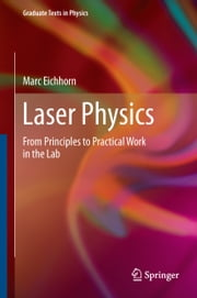 Laser Physics - From Principles to Practical Work in the Lab ebook by Marc Eichhorn