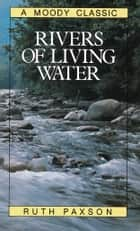 Rivers of Living Water ebook by Ruth Paxson