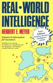 Real-World Intelligence - Organized Information for Executives ebook by Herbert E. Meyer