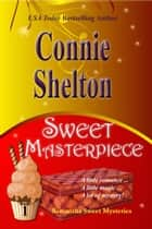 Sweet Masterpiece: A Sweet's Sweets Bakery Mystery ebook door Connie Shelton