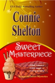 Sweet Masterpiece: A Sweet's Sweets Bakery Mystery ebook by Connie Shelton