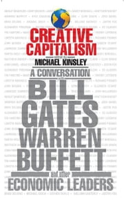 Creative Capitalism - A Conversation with Bill Gates, Warren Buffett, and Other Economic Leaders ebook by Conor Clarke,Michael Kinsley