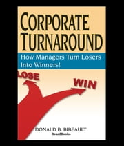 Corporate Turnaround - How Managers Turn Losers Into Winners! ebook by Donald B Bibeault