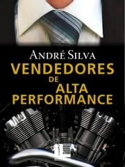 Vendedores de Alta Performance ebook by André Silva