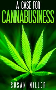 A Case for Cannabusiness ebook by Susan Miller