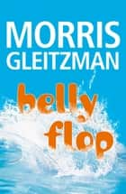 Belly Flop ebook by Morris Gleitzman