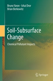 Soil-Subsurface Change - Chemical Pollutant Impacts ebook by Bruno Yaron,Ishai Dror,Brian Berkowitz