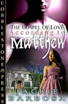 According to Matthew ebook by Jackie Barbosa