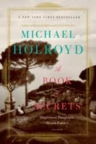 A Book of Secrets ebook by Michael Holroyd