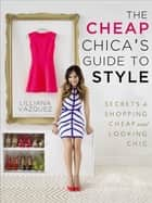 The Cheap Chica's Guide to Style ebook by Lilliana Vazquez