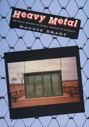 Heavy Metal: Social Meaning of Petrol Sniffing in Australia ebook by Brady, Maggie