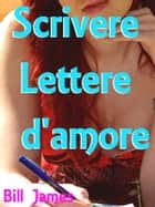 Scrivere Lettere d'amore ebook by Bill James