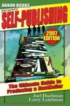 Self-Publishing: A 'Soup to Nuts' Guide to Producing a Bestseller ebook by Arbor Books, Inc.