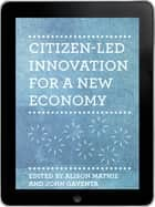 Citizen-led Innovation for a New Economy eBook ebook by Alison Mathie, John Gaventa