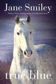 True Blue - Book Three of the Horses of Oak Valley Ranch ebook by Jane Smiley