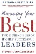 Becoming Your Best: The 12 Principles of Highly Successful Leaders ebook by