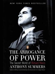 The Arrogance of Power - The Secret World of Richard Nixon ebook by Anthony Summers