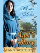 Women of the Bible: Jael's Story ebook by Ann Burton