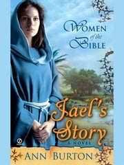 Women of the Bible: Jael's Story - A Novel ebook by Ann Burton