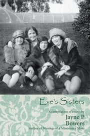 Eve's Sisters ebook by Jayne P. Bowers