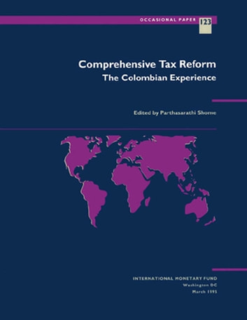 Comprehensive Tax Reform: The Colombian Experience ebook by Parthasrathi Mr. Shome