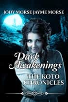 Dark Awakenings - The Koto Chronicles, #4 ebook by Jayme Morse, Jody Morse