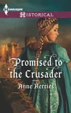 Promised to the Crusader ebook by Anne Herries